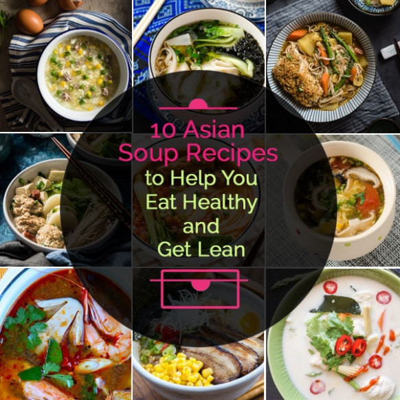 10 Asian Soup Recipes To Help You Eat Healthy And Get Lean ..