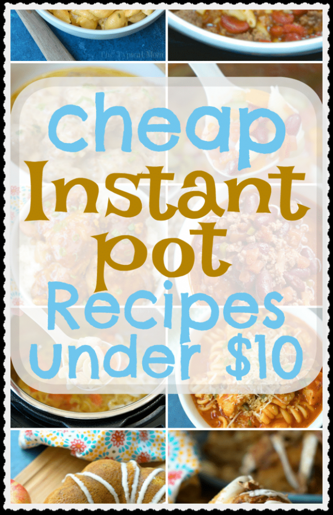 $10 Cheap Instant Pot Recipes For Families - Feeds Six! - instant pot easy recipes dinner