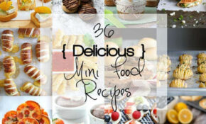 10 Delicious Mini Food Recipes! – The Cookie Rookie – Delicious Food Recipes
