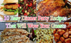 10 Easy Dinner Party Recipes That Will Wow Your Guests ..