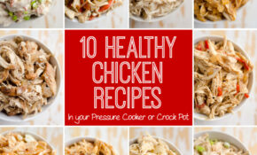 10 Healthy Chicken Recipes In A Pressure Cooker Or Crock Pot – Chicken Recipes Low Fat