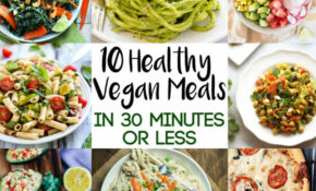 10 Healthy Vegan Meals In 30 Minutes Or Less | Emilie Eats – Vegetarian Recipes Dinner Healthy