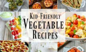 10 Kid Friendly Vegetable Recipes – Food Recipes Kid Friendly