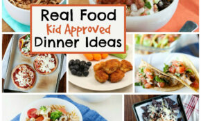 10 Real Food Kid Approved Dinner Ideas – Toddler Food Recipes