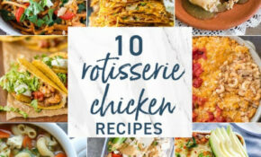 10 Rotisserie Chicken Recipes – The Cookie Rookie® – Recipes Using Rotisserie Chicken Healthy