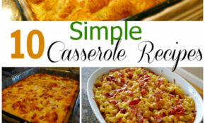 10 Simple Casserole Recipes – Food Fun Friday – Mess For Less – Quick Bake Recipes Dinner