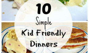 10 Simple Kid Friendly Dinners – Love To Be In The Kitchen – Recipes Dinner Kid Friendly