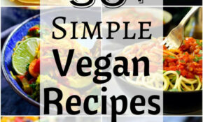 10+ Simple Vegan Recipes | The Stingy Vegan – Recipes Something Different For Dinner