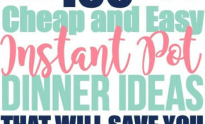 100+ Cheap And Easy Instant Pot Dinner Ideas That Will ..