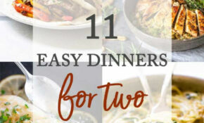 11 Easy Dinner Recipes For Two | Girl Gone Gourmet – Recipes For Dinner Easy