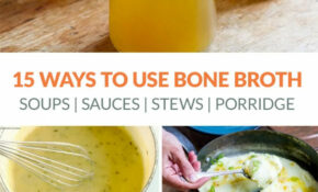 11 Ideas & Recipes For How To Use Bone Broth Every Day – Recipes Using Chicken Broth
