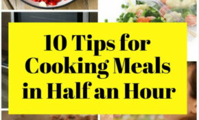 11 Tips For Cooking Meals In Half An Hour – The Budget Diet – Dinner Recipes Using Half And Half