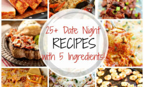 115 Delicious Date Night Recipes With 15 Ingredients Or ..