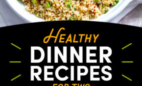 12 Date Night Dinners That Are Also Healthy – Recipes Dinner Pinterest