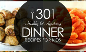 12 Healthy And Appetizing Dinner Recipes For Kids – Healthy Recipes For Kids