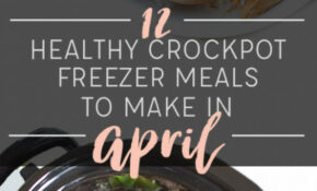 12 Healthy Crockpot Freezer Meals To Make In April – New ..