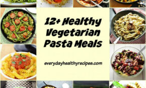 12+Healthy Vegetarian Pasta Meals – Everyday Healthy Recipes – Pasta Recipes Easy Vegetarian