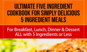 12 Ingredient Recipes: Ultimate Five Ingredient Cookbook For Simply  Delicious 12 Ingredient Meals For Breakfast, Lunch, Dinner & Dessert ALL  With 12 ..