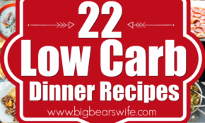 12 Low Carb Dinner Recipes - Big Bear's Wife