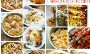 12 Of The Best Easy Dinner Ideas With Chicken Breasts – Dinner Recipes Chicken Breast