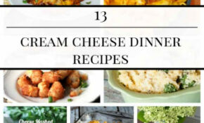 13 CREAM CHEESE DINNER RECIPES | Mommy Moment – Cream Cheese Recipes Dinner