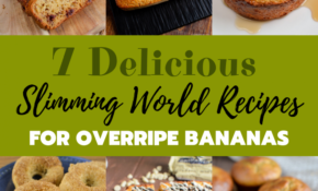 13 Delicious Slimming World Recipes To Make With Overripe Bananas – Healthy Recipes Ripe Bananas