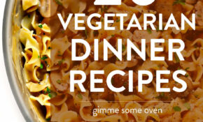 13 Vegetarian Dinner Recipes That Everyone Will LOVE ..