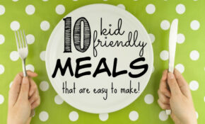 14 Kid Friendly Meals That Are Easy To Make – Healthy Recipes Kid Friendly Dinner
