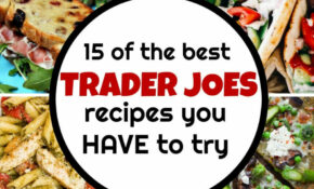 14 Trader Joes Recipes You HAVE To Try – My Mommy Style – Dinner Recipes Trader Joe's