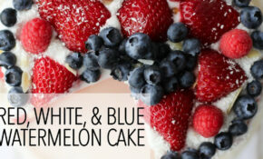 14th Of July Vegan Dessert Recipes – Watermelon Cake And Berry Coconut  Parfaits – Vegetarian Fourth Of July Recipes