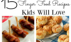 15 Awesome & Easy Finger Food Recipes Kids Will Love – Finger Food Recipes
