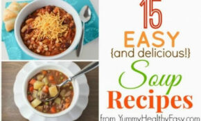 15 Easy & Delicious Soup Recipes – Yummy Healthy Easy – Healthy Recipes Yummy