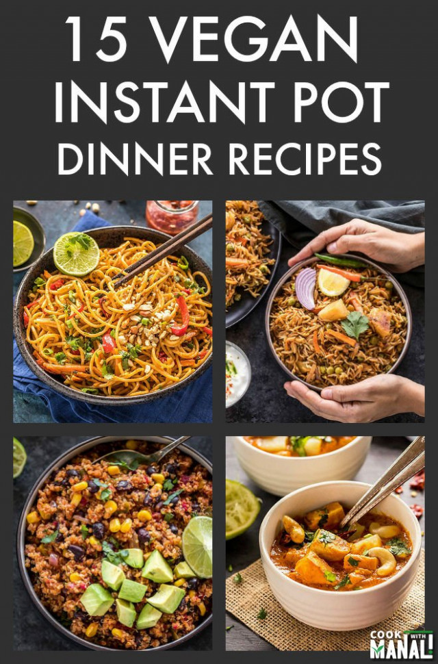15 Easy Instant Pot Vegan Dinners - Cook With Manali - instant pot vegetarian recipes dinner