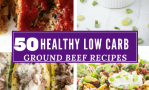 15 Ground Beef Recipes Low Carb and Healthy Recipe Roundup!