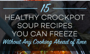 15 Healthy Crockpot Soups You Can Freeze Without Any ...