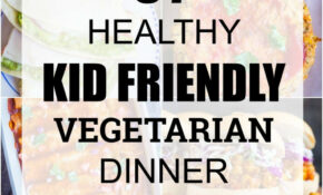15 Healthy Kid Friendly Vegetarian Dinner Recipes – She ..