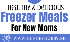15 Healthy Make Ahead Freezer Meals For New Moms (or Anyone)! – Healthy Recipes You Can Freeze