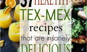 15 Healthy Tex Mex Recipes That Are Insanely Delicious ..