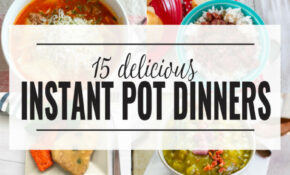 15+ Instant Pot Dinner Recipes | Domestically Creative – Instant Pot Recipes Dinner