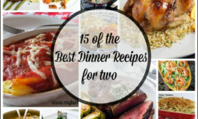 15 Of The Best Dinner Recipes For Two Plus A Bonus Of 5 ..