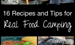 16 Recipes And Tips For Real Food Camping – Real Food Recipes