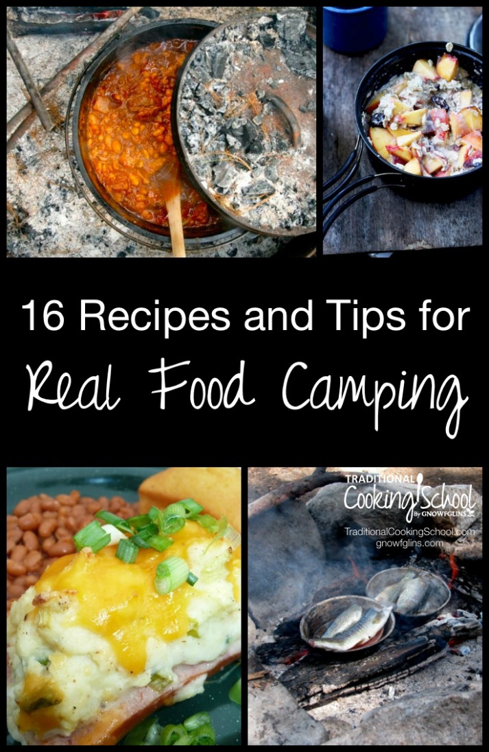 16 Recipes And Tips For Real Food Camping - Real Food Recipes