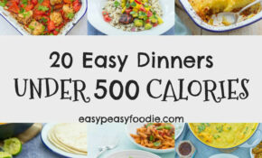20 Easy Dinners Under 500 Calories – Easy Peasy Foodie – Dinner Recipes Less Than 500 Calories