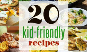 20 Easy Kid Friendly Recipes – Healthy Recipes That Kids ..
