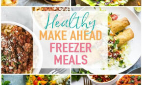 21 Healthy Make Ahead Freezer Meals For Busy Weeknights ..