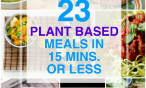 23 Plant Based Meals In 15 Minutes Or Less | Food | Plant ..