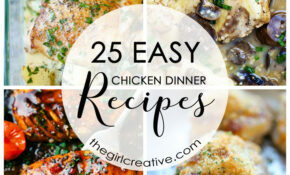 25 Easy Chicken Dinner Recipes – The Girl Creative – Chicken Recipes For Dinner