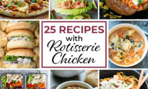 25 Easy Recipes With Rotisserie Chicken | Valerie's Kitchen – Recipes With Rotisserie Chicken
