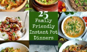 25 Family Friendly Instant Pot Dinners – Wholesomelicious – Recipes Dinner Family