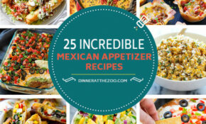 25 Incredible Mexican Appetizer Recipes – Dinner At The Zoo – Recipes Mexican Dinner Party